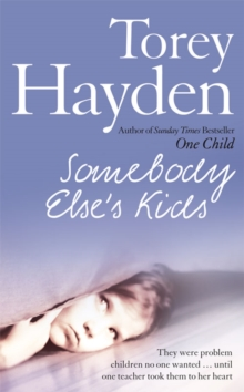 Somebody Else's Kids : They Were Problem Children No One Wanted ... Until One Teacher Took Them to Her Heart, Paperback / softback Book