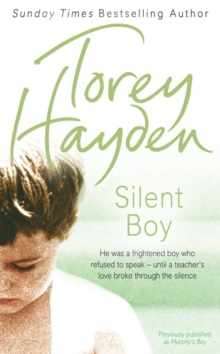 Silent Boy : He Was a Frightened Boy Who Refused to Speak - Until a Teacher's Love Broke Through the Silence, Paperback / softback Book