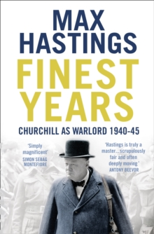 Finest Years : Churchill as Warlord 1940-45, Paperback Book