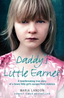 Daddy's Little Earner : A Heartbreaking True Story of a Brave Little Girl's Escape from Violence, Paperback / softback Book