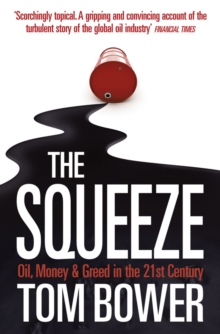 The Squeeze : Oil, Money and Greed in the 21st Century, Paperback / softback Book