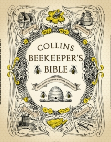 Collins Beekeeper's Bible : Bees, Honey, Recipes and Other Home Uses, Hardback Book