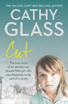 Cut : The True Story of an Abandoned, Abused Little Girl Who Was Desperate to be Part of a Family, Paperback / softback Book