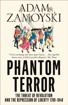 Phantom Terror : The Threat of Revolution and the Repression of Liberty 1789-1848, Paperback Book