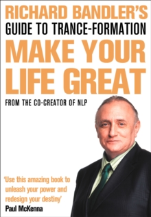 Richard Bandler's Guide to Trance-formation : Make Your Life Great, Paperback Book