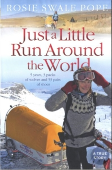Just a Little Run Around the World : 5 Years, 3 Packs of Wolves and 53 Pairs of Shoes, Paperback Book