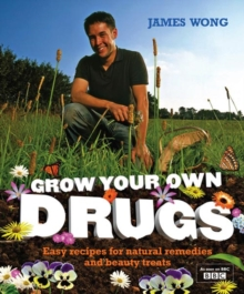 Grow Your Own Drugs : Easy Recipes for Natural Remedies and Beauty Fixes, Hardback Book