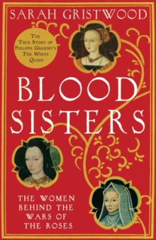 Blood Sisters : The Women Behind the Wars of the Roses, Paperback Book
