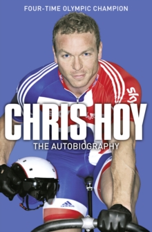 Chris Hoy: The Autobiography, Paperback / softback Book