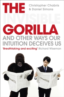 The Invisible Gorilla : And Other Ways Our Intuition Deceives Us, Paperback / softback Book