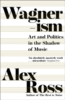 Wagnerism : Art and Politics in the Shadow of Music, Hardback Book