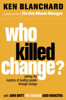 Who Killed Change?: Solving the Mystery of Leading People Through Change, EPUB eBook