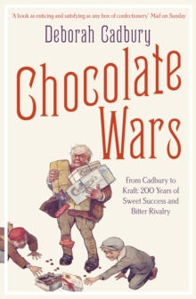 Chocolate Wars : From Cadbury to Kraft: 200 Years of Sweet Success and Bitter Rivalry, Paperback Book
