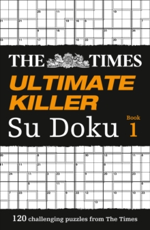 The Times Ultimate Killer Su Doku : 120 of the Deadliest Su Doku Puzzles, Paperback Book