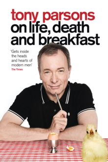 Tony Parsons on Life, Death and Breakfast, EPUB eBook