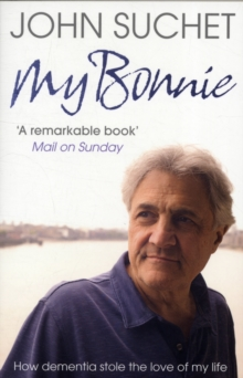 My Bonnie : How Dementia Stole the Love of My Life, Paperback / softback Book
