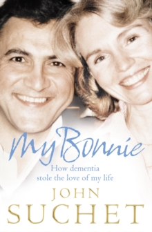 My Bonnie: How dementia stole the love of my life, EPUB eBook