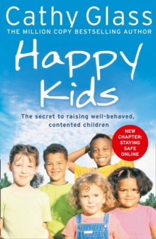 Happy Kids : The Secrets to Raising Well-Behaved, Contented Children, Paperback / softback Book