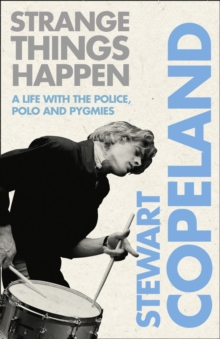 Strange Things Happen : A Life with the Police, Polo and Pygmies, Paperback Book
