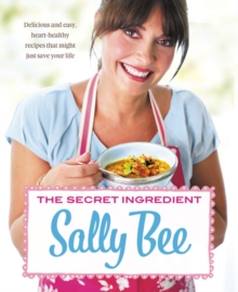 The Secret Ingredient : Delicious,Easy Recipes Which Might Just Save Your Life, Paperback / softback Book