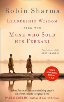 Leadership Wisdom from the Monk Who Sold His Ferrari : The 8 Rituals of the Best Leaders, Paperback Book