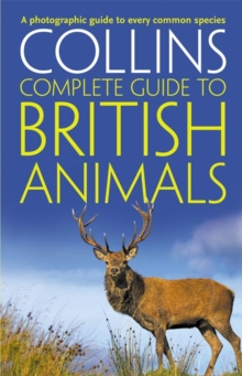Collins Complete British Animals : A Photographic Guide to Every Common Species, Paperback Book