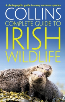 Collins Complete Irish Wildlife : Introduction by Derek Mooney, Paperback Book