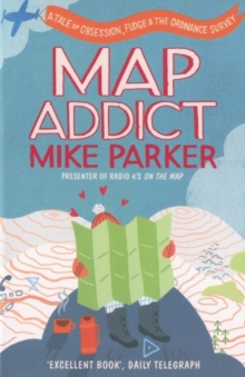 Map Addict : A Tale of Obsession, Fudge & the Ordnance Survey, Paperback Book