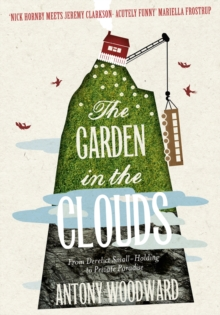 The Garden in the Clouds: From Derelict Smallholding to Mountain Paradise, EPUB eBook