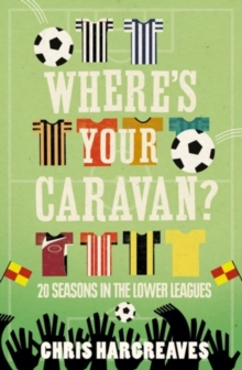 Where's Your Caravan? : My Life on Football's B-Roads, Paperback / softback Book