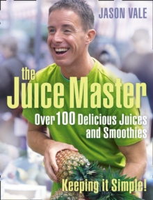 Juice Master Keeping It Simple: Over 100 Delicious Juices and Smoothies, EPUB eBook
