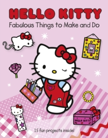 Hello Kitty Fabulous Things to Make and Do Book : Part 1, Paperback Book