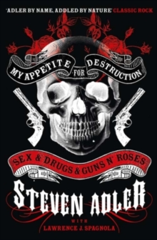 My Appetite for Destruction : Sex & Drugs & Guns `N' Roses, Paperback Book