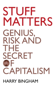 Stuff Matters: Genius, Risk and the Secret of Capitalism, EPUB eBook