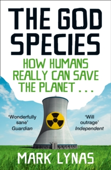 The God Species : How Humans Really Can Save the Planet..., Paperback / softback Book