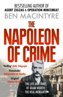 The Napoleon of Crime: The Life and Times of Adam Worth, the Real Moriarty, EPUB eBook