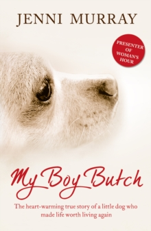 My Boy Butch: The heart-warming true story of a little dog who made life worth living again, EPUB eBook