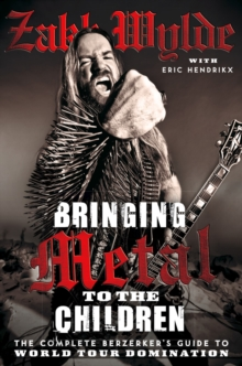 Bringing Metal To The Children : The Complete Berserker's Guide to World Tour Domination, Paperback Book