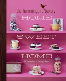 The Hummingbird Bakery Home Sweet Home : 100 New Recipes for Baking Brilliance, Hardback Book