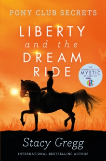 Liberty and the Dream Ride (Pony Club Secrets, Book 11), EPUB eBook