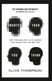 Smarter Than You Think : How Technology is Changing Our Minds for the Better, Paperback Book