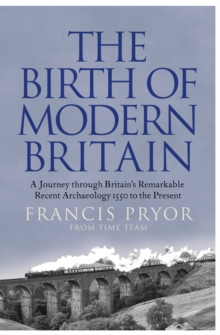 The Birth of Modern Britain: A Journey into Britain's Archaeological Past: 1550 to the Present, EPUB eBook