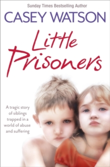 Little Prisoners : A Tragic Story of Siblings Trapped in a World of Abuse and Suffering, Paperback Book