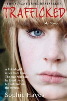 Trafficked : The Terrifying True Story of a British Girl Forced into the Sex Trade, Paperback / softback Book