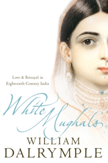 White Mughals: Love and Betrayal in 18th-century India (Text Only), EPUB eBook