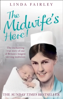 The Midwife's Here! : The Enchanting True Story of One of Britain's Longest Serving Midwives, Paperback / softback Book