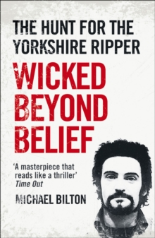 Wicked Beyond Belief : The Hunt for the Yorkshire Ripper, Paperback Book