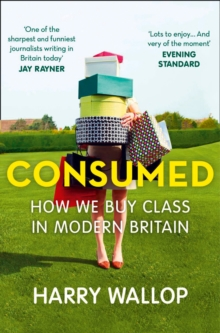 Consumed: How We Buy Class in Modern Britain, EPUB eBook