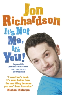 It's Not Me, It's You! : Impossible Perfectionist Seeks Very Very Very Tidy Woman, Paperback Book