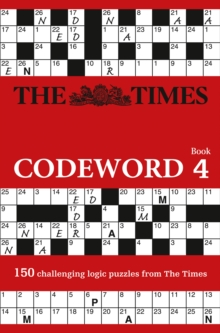 The Times Codeword 4 : 150 Cracking Logic Puzzles, Paperback Book